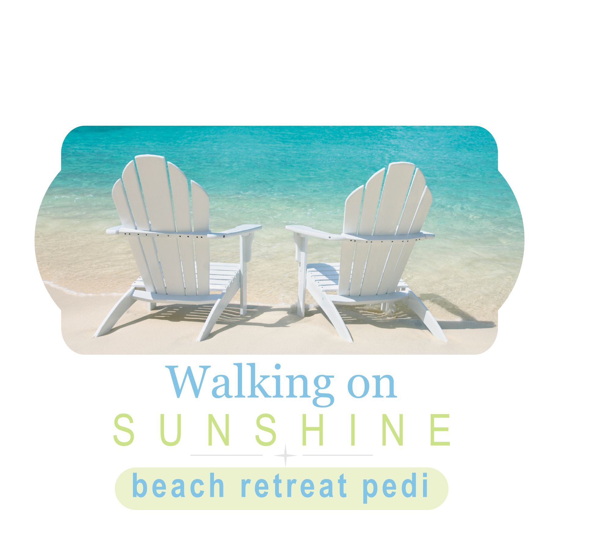 Walking on Sunshine Beach Retreat Pedi